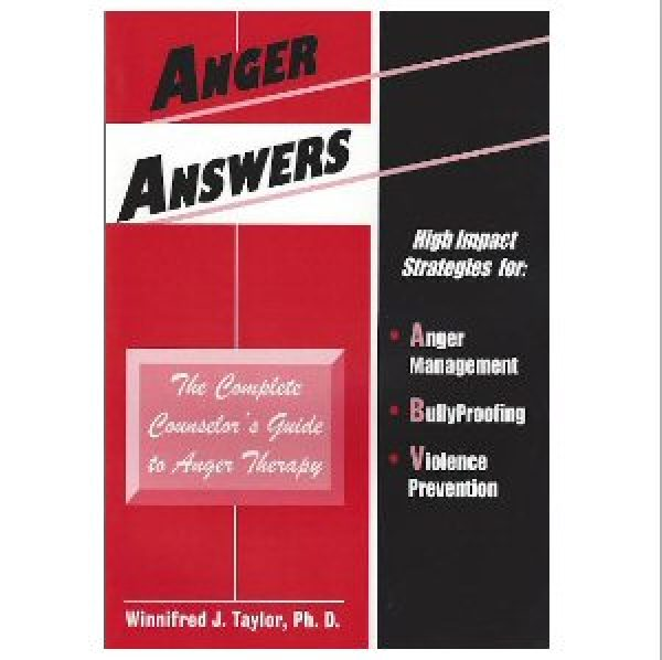 Anger Answers: The Complete Counselor's Guide to Anger Therapy
