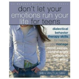 Don't Let Your Emotions Run Your Life, for Teens