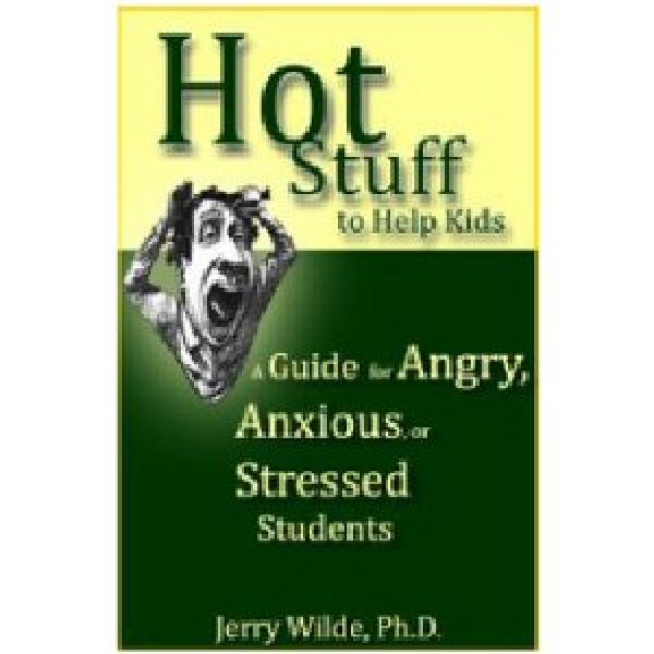 Hot Stuff to Help Kids: A Guide for Angry, Anxious, or Stressed Students