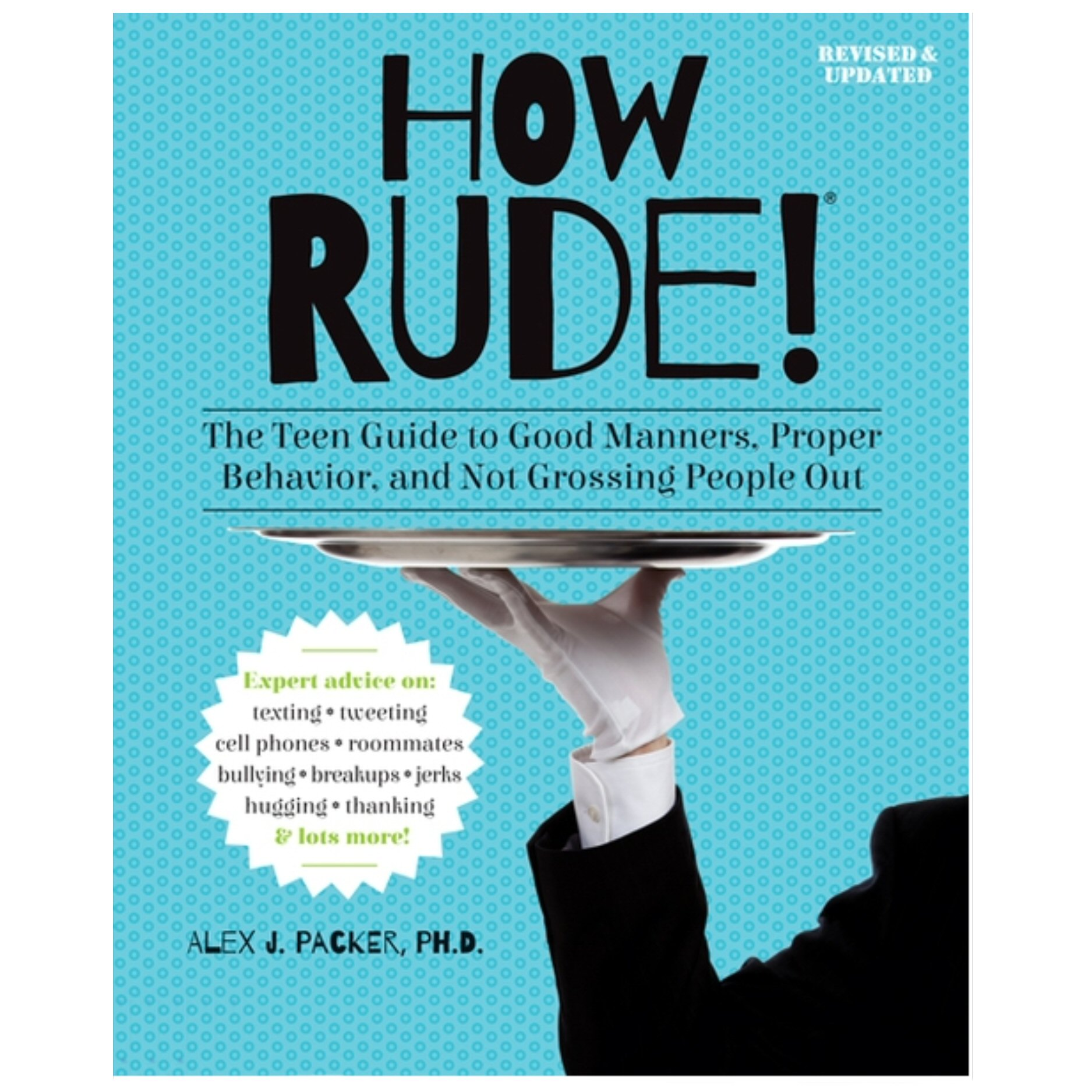 How Rude! The Teen Guide to Good Manners, Proper Behavior, and Not Grossing People Out