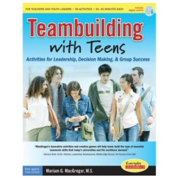 Teambuilding with Teens: Activities for Leadership, Decision Making, & Group Success