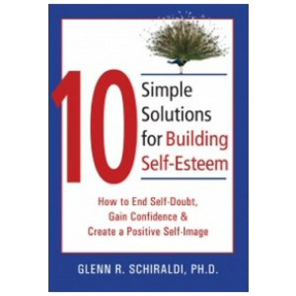 Ten Simple Solutions for Building Self-Esteem