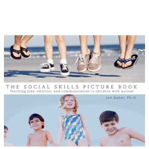 The Social Skills Picture Book: Teaching Play, Emotion, and Communication to Children with Autism