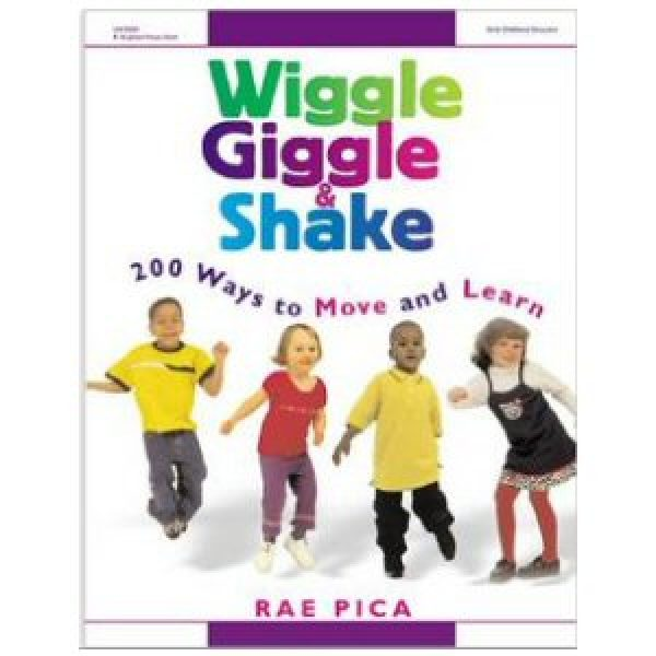 Wiggle, Giggle & Shake: 200 Ways to Move and Learn